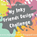 My Inky Friends Design Challenge Badge